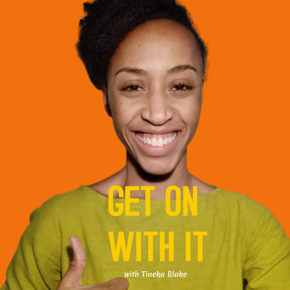 Get On With It with Tineka Blake