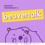 Feminist Wednesday's BeaverTalk
