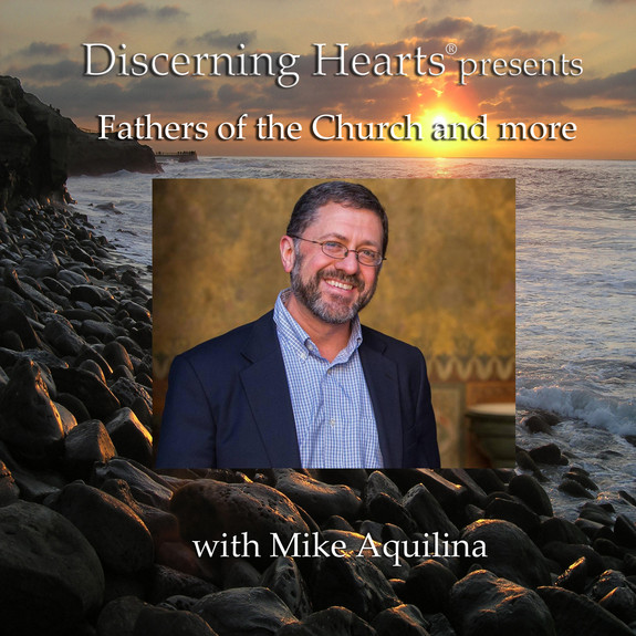 Fathers of the Church and Catholic Church History with Mike Aquilina - Discerning Hearts