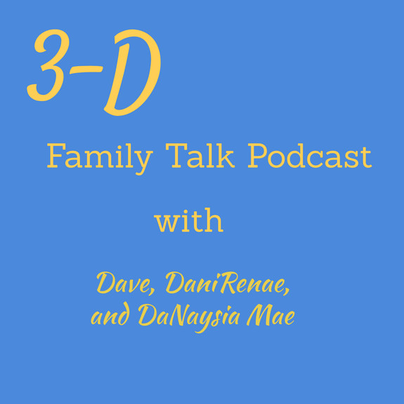 3-D Family Talk with Dave, DaniRenae, and DaNaysia Mae