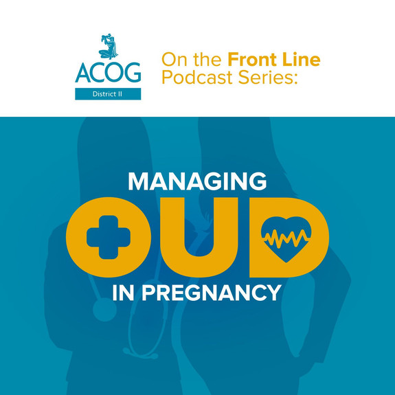ACOG District II On the Front Line: Managing OUD in Pregnancy