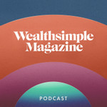 Wealthsimple Magazine Podcast