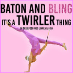 Baton and Bling, it´s a Twirler thing