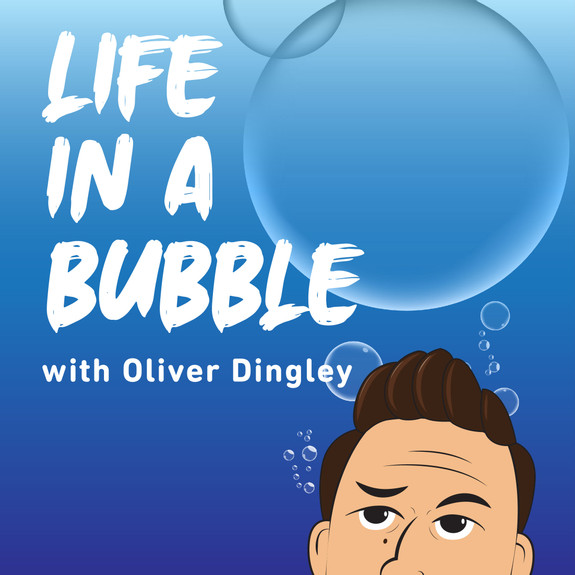 Life In A Bubble with Oliver Dingley