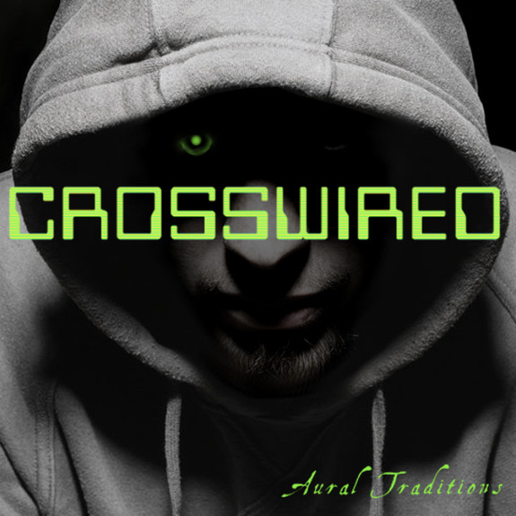 Aural Traditions: Crosswired