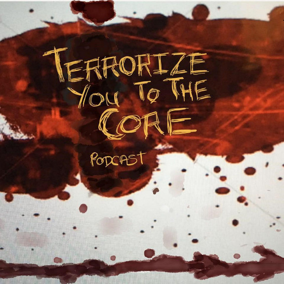 Terrorize you to the core podcast