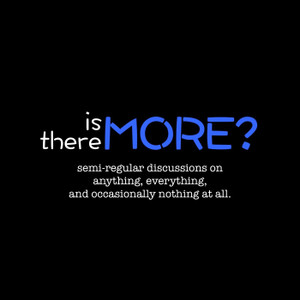 Is There More?