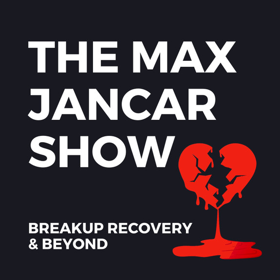 Breakup Recovery And Beyond With Max Jancar