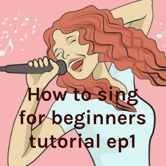 How to sing for beginners tutorial ep1