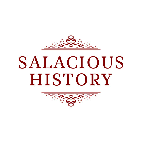 Salacious History: History Shaped by Sex, Romance, and People Who were Down to Clown