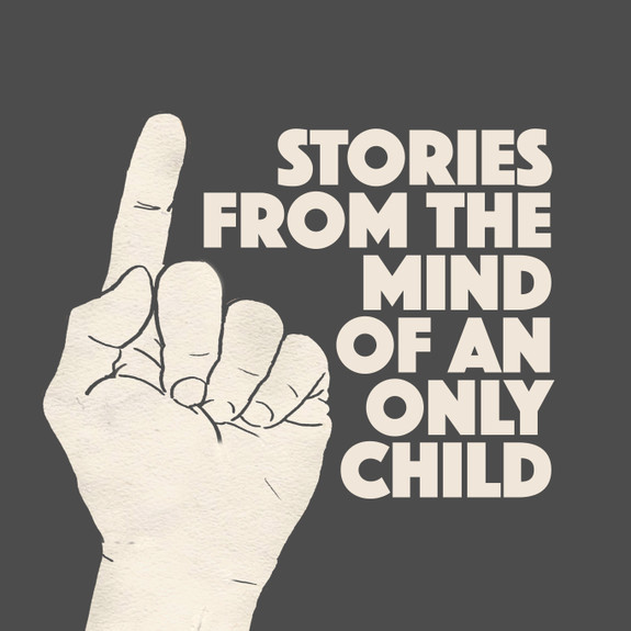 Stories From The Mind Of An Only Child Podcast