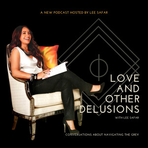 Love and Other Delusions with Lee Safar